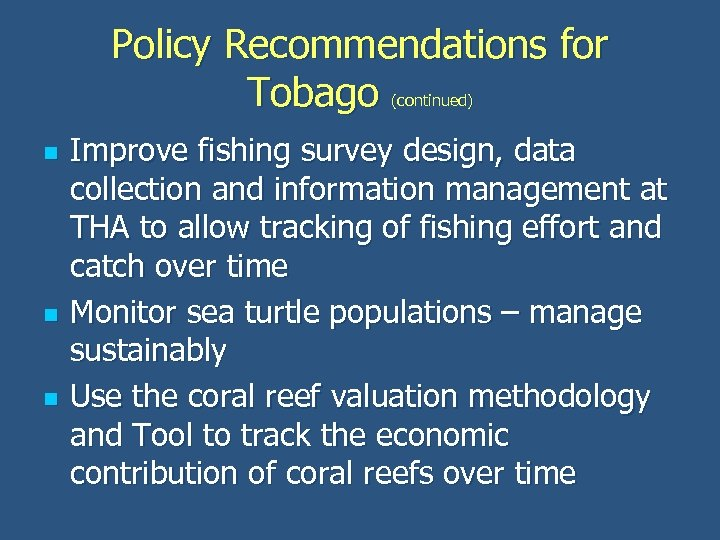 Policy Recommendations for Tobago (continued) n n n Improve fishing survey design, data collection