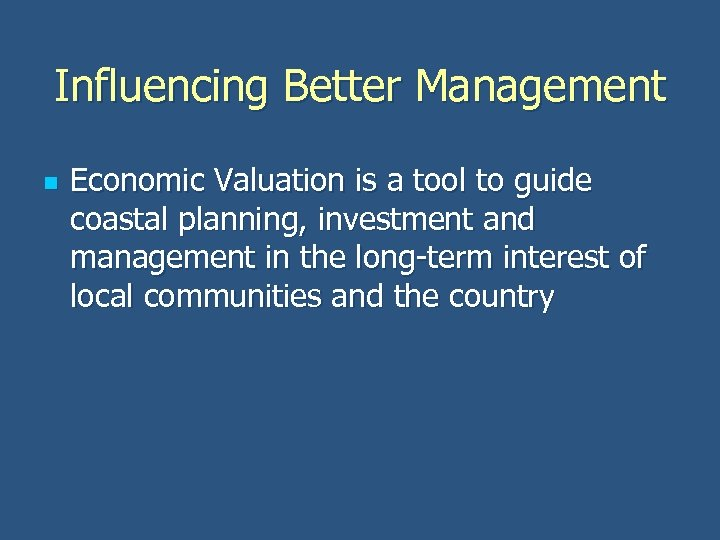 Influencing Better Management n Economic Valuation is a tool to guide coastal planning, investment