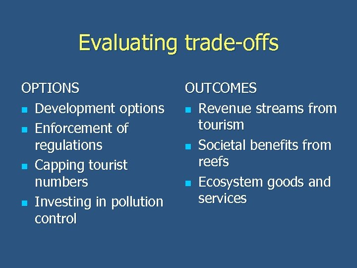 Evaluating trade-offs OPTIONS n Development options n Enforcement of regulations n Capping tourist numbers
