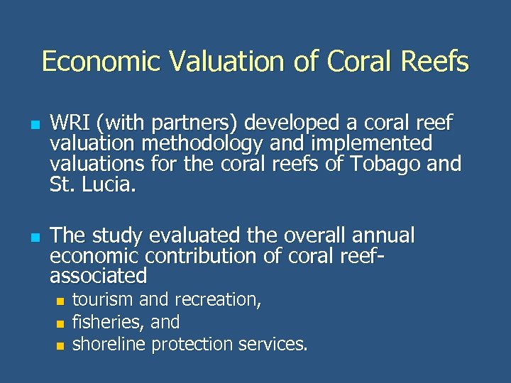 Economic Valuation of Coral Reefs n n WRI (with partners) developed a coral reef
