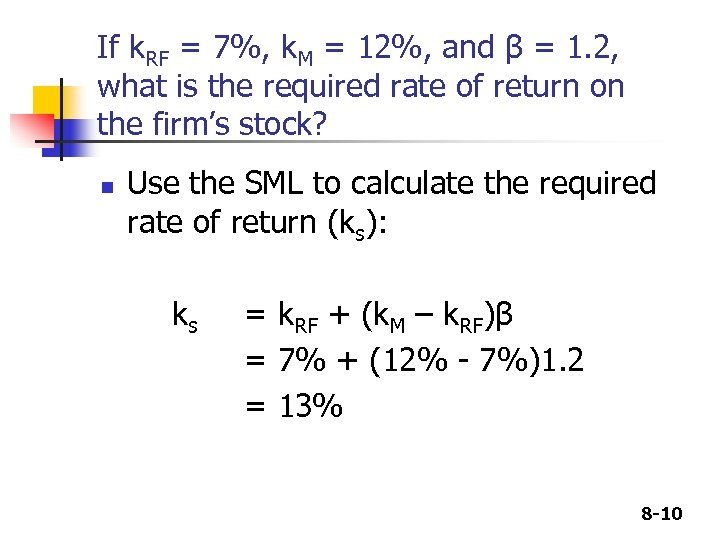 If k. RF = 7%, k. M = 12%, and β = 1. 2,