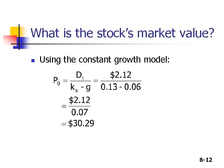 What is the stock's market value? n Using the constant growth model: 8 -12