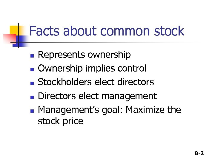 Facts about common stock n n n Represents ownership Ownership implies control Stockholders elect