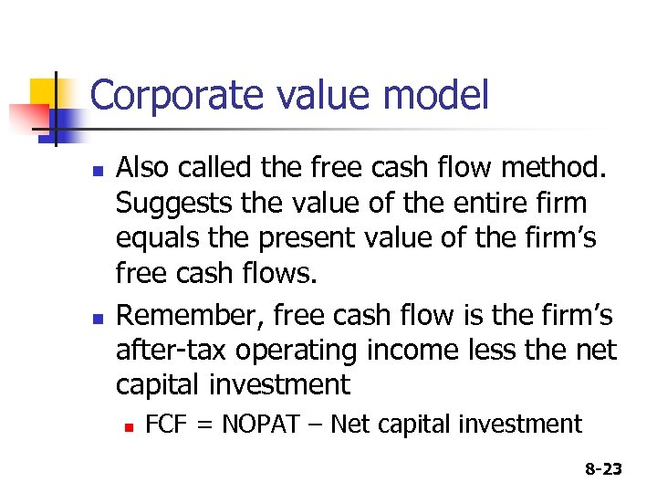 Corporate value model n n Also called the free cash flow method. Suggests the