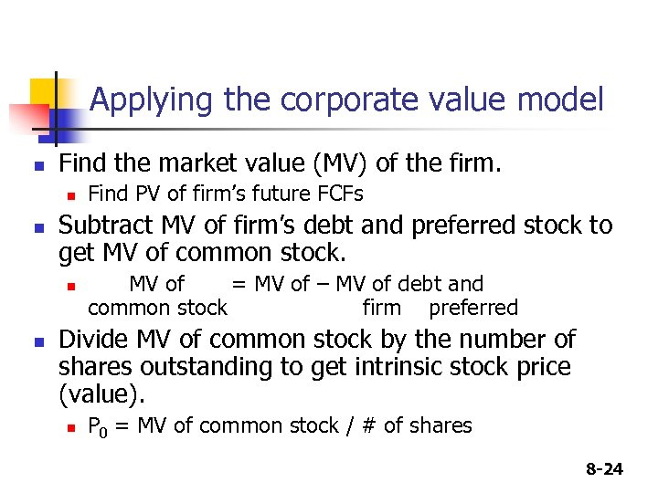 Applying the corporate value model n Find the market value (MV) of the firm.