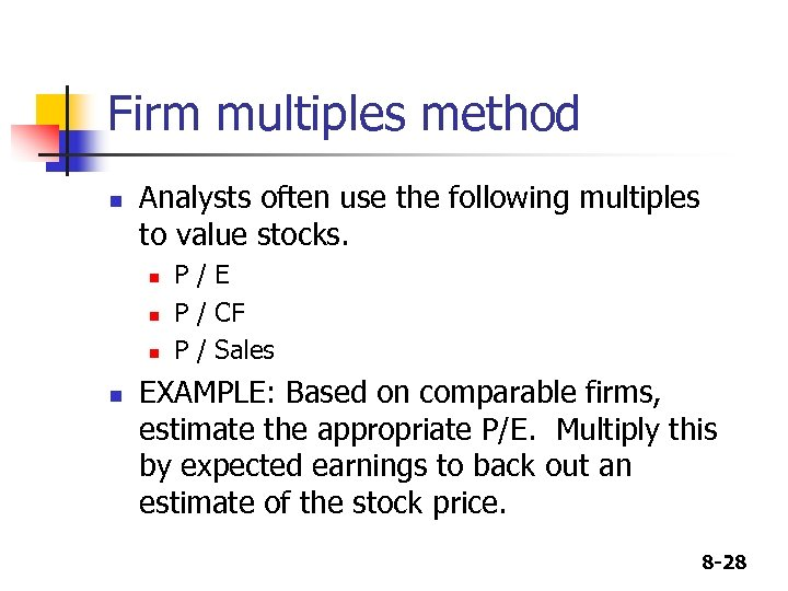 Firm multiples method n Analysts often use the following multiples to value stocks. n