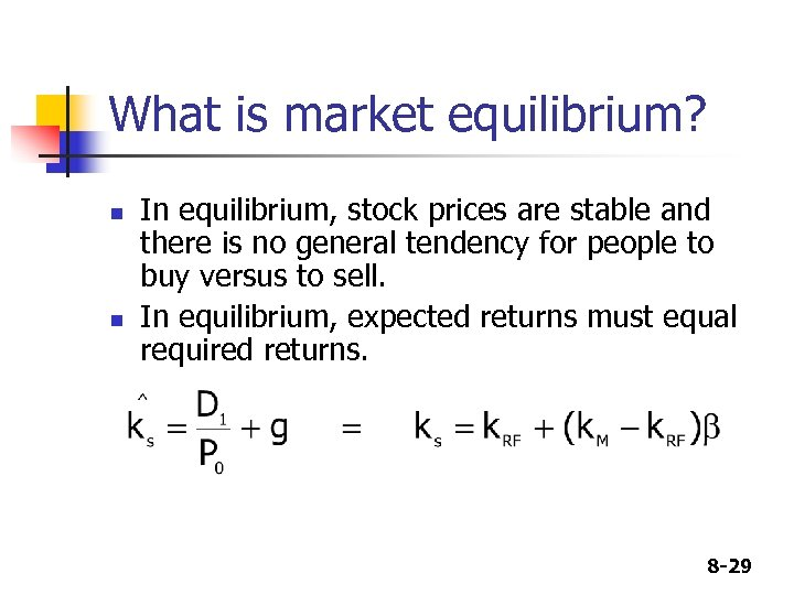 What is market equilibrium? n n In equilibrium, stock prices are stable and there