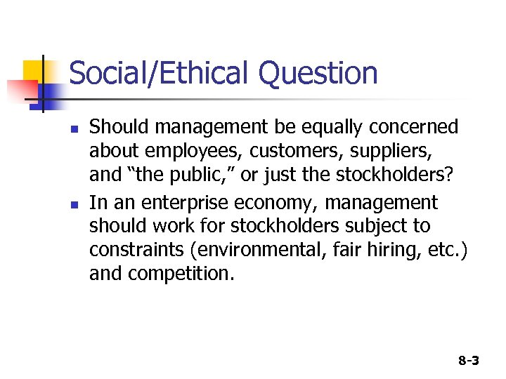 Social/Ethical Question n n Should management be equally concerned about employees, customers, suppliers, and
