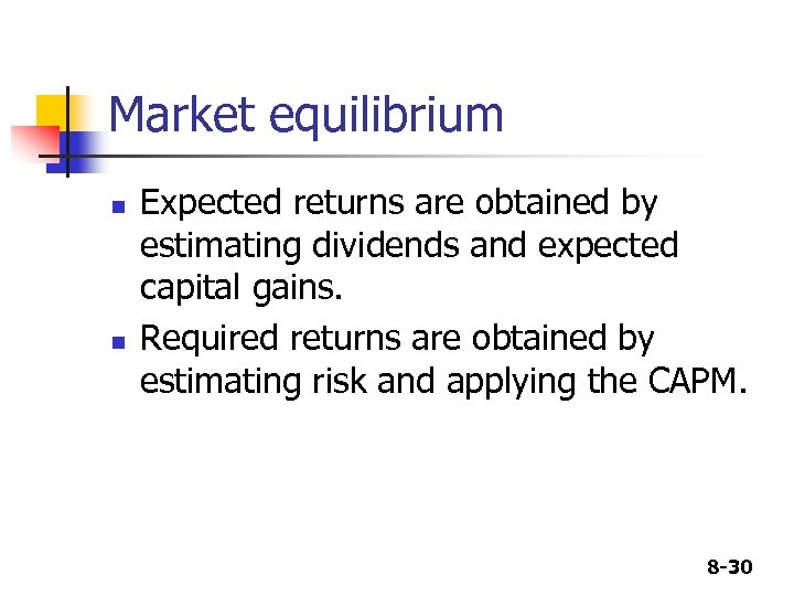 Market equilibrium n n Expected returns are obtained by estimating dividends and expected capital