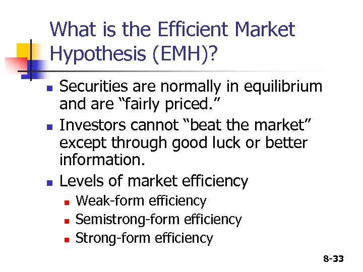 What is the Efficient Market Hypothesis (EMH)? n n n Securities are normally in