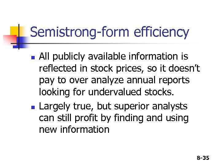 Semistrong-form efficiency n n All publicly available information is reflected in stock prices, so