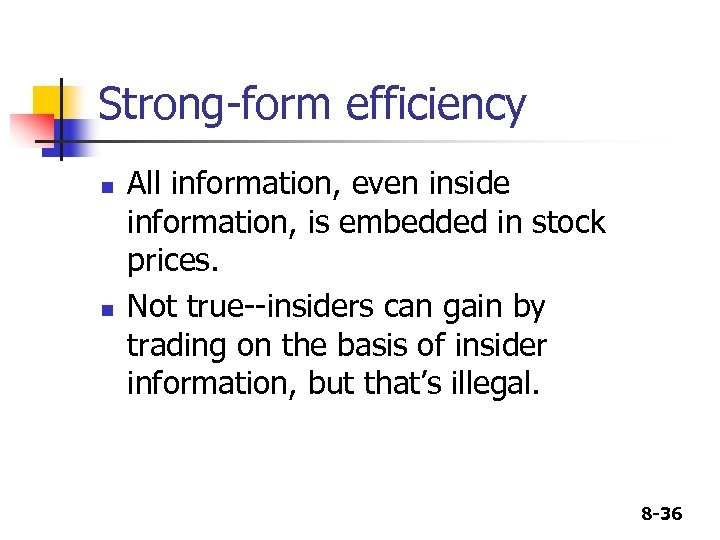Strong-form efficiency n n All information, even inside information, is embedded in stock prices.
