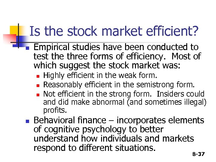 Is the stock market efficient? n Empirical studies have been conducted to test the