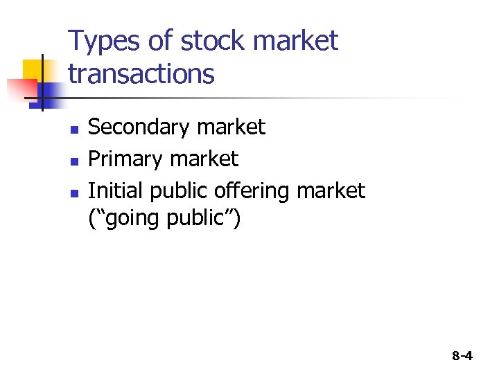 Types of stock market transactions n n n Secondary market Primary market Initial public