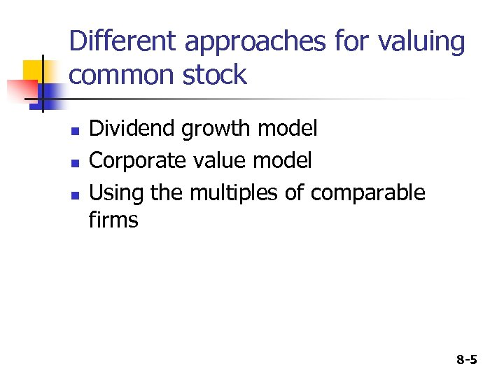 Different approaches for valuing common stock n n n Dividend growth model Corporate value