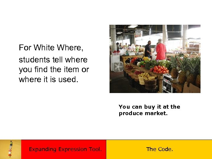 For White Where, students tell where you find the item or where it is