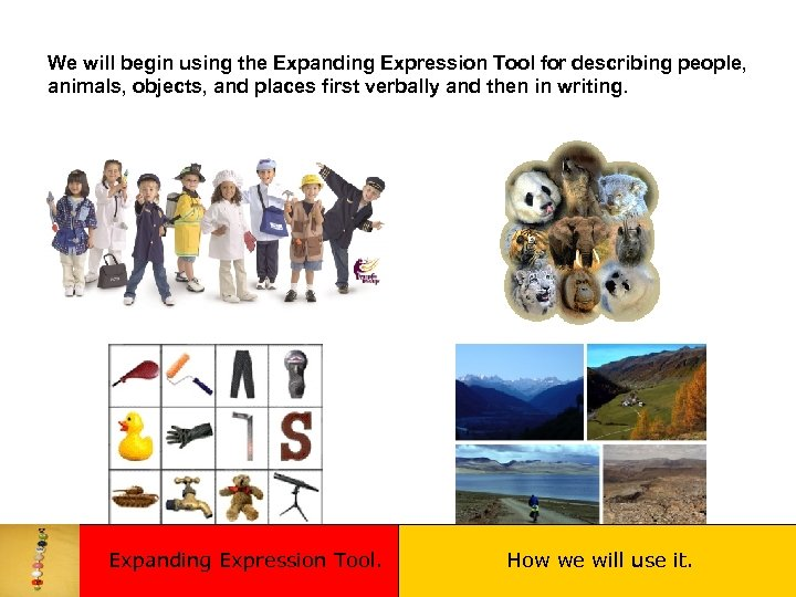 We will begin using the Expanding Expression Tool for describing people, animals, objects, and