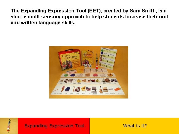 The Expanding Expression Tool (EET), created by Sara Smith, is a simple multi-sensory approach