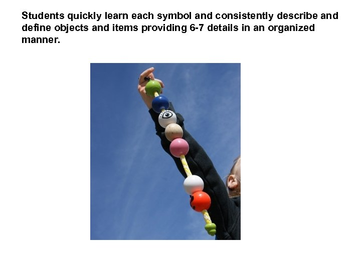 Students quickly learn each symbol and consistently describe and define objects and items providing