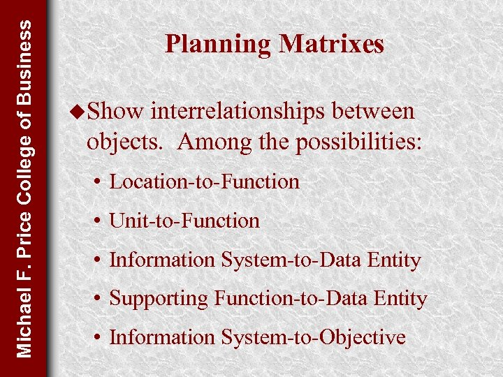 Michael F. Price College of Business Planning Matrixes u. Show interrelationships between objects. Among