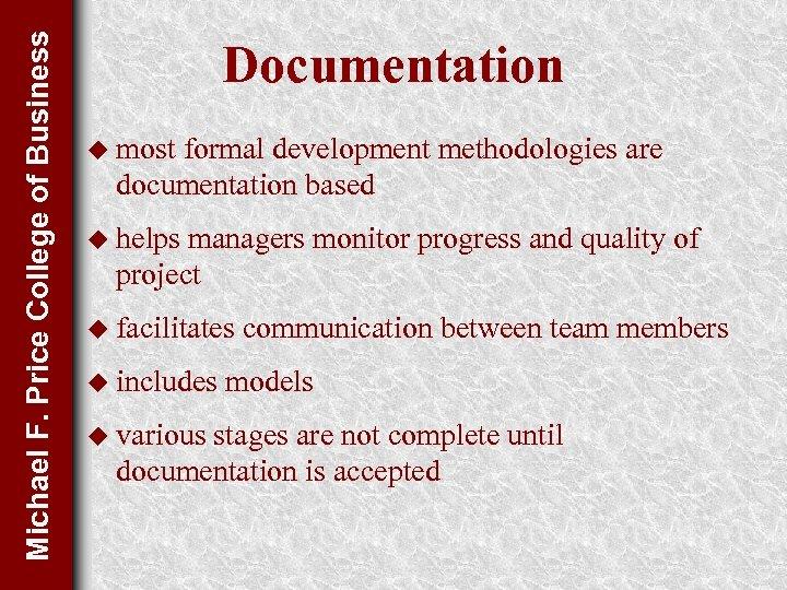 Michael F. Price College of Business Documentation u most formal development methodologies are documentation
