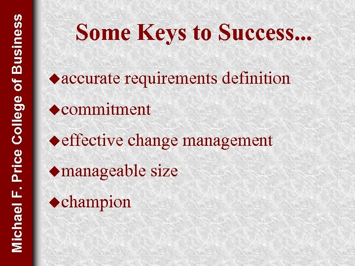 Michael F. Price College of Business Some Keys to Success. . . uaccurate requirements