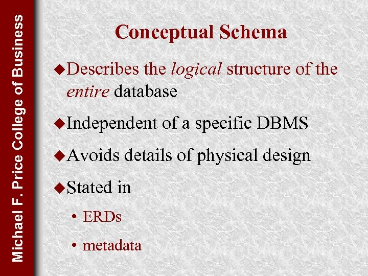 Michael F. Price College of Business Conceptual Schema u. Describes the logical structure of