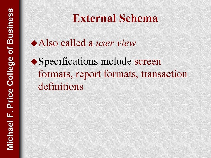 Michael F. Price College of Business External Schema u. Also called a user view