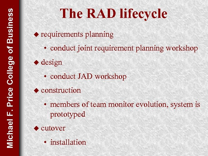 Michael F. Price College of Business The RAD lifecycle u requirements planning • conduct
