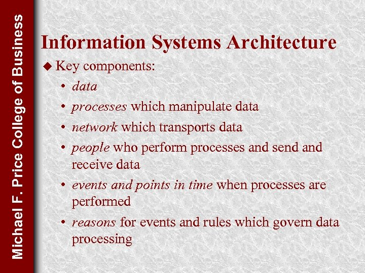 Michael F. Price College of Business Information Systems Architecture u Key • • •