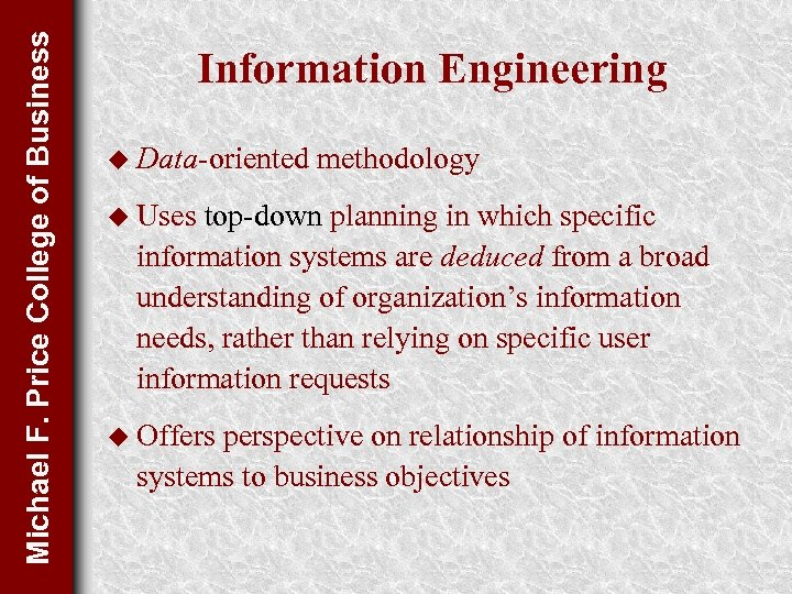 Michael F. Price College of Business Information Engineering u Data-oriented methodology u Uses top-down