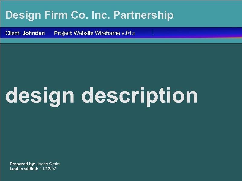 Design Firm Co. Inc. Partnership Client: Johndan Project: Website Wireframe v. 01π design description