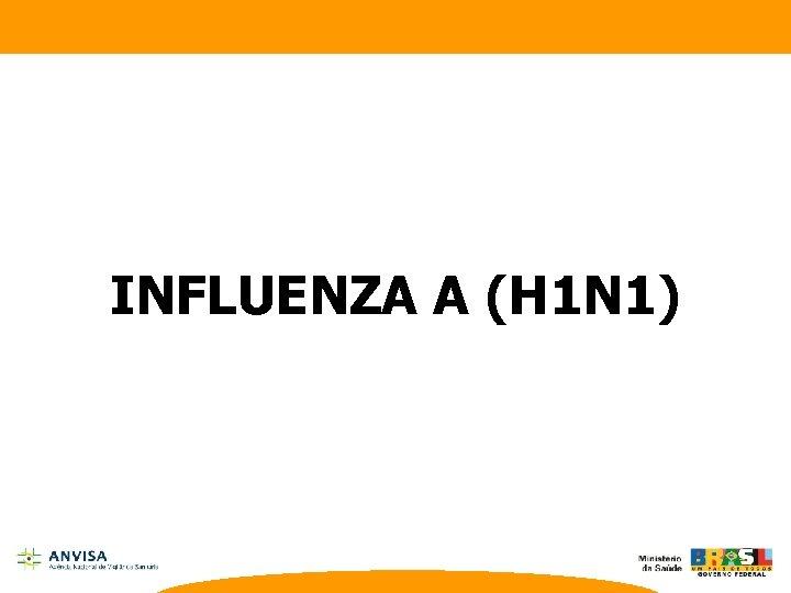 INFLUENZA A (H 1 N 1)