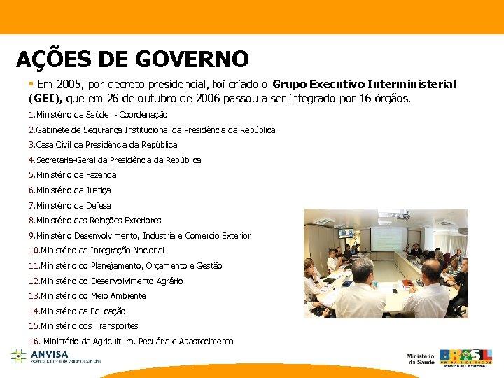 AÇÕES DE GOVERNO § Em 2005, por decreto presidencial, foi criado o Grupo Executivo