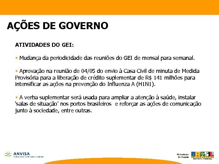 AÇÕES DE GOVERNO ATIVIDADES DO GEI: § Mudança da periodicidade das reuniões do GEI