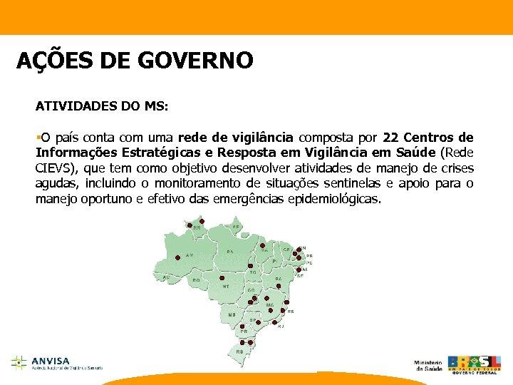 AÇÕES DE GOVERNO ATIVIDADES DO MS: §O país conta com uma rede de vigilância