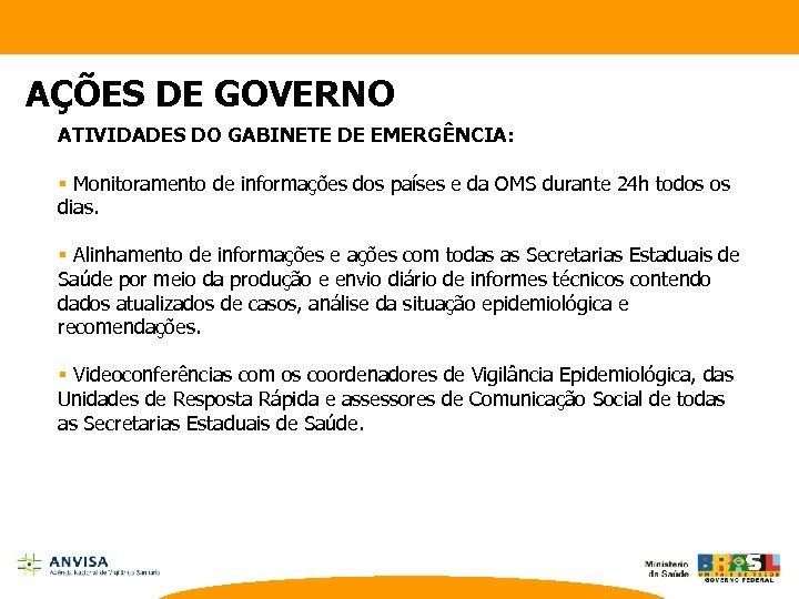 AÇÕES DE GOVERNO ATIVIDADES DO GABINETE DE EMERGÊNCIA: § Monitoramento de informações dos países