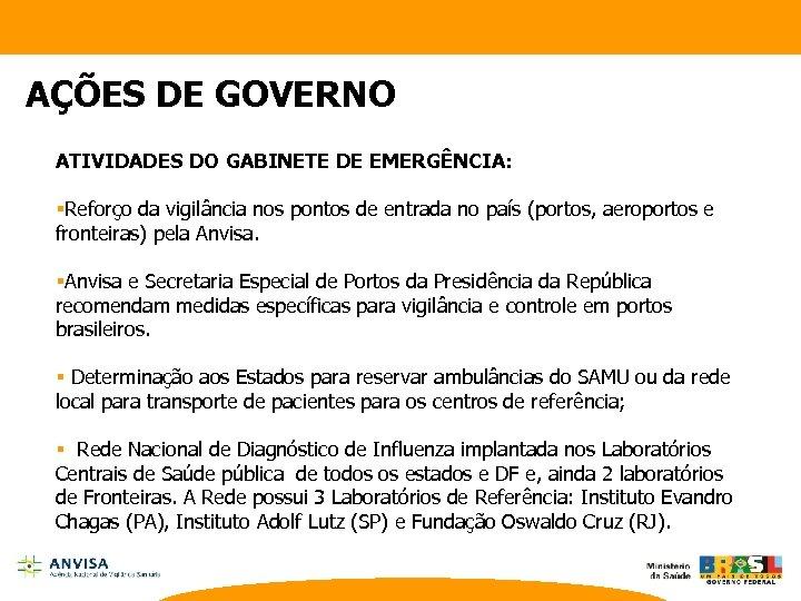 AÇÕES DE GOVERNO ATIVIDADES DO GABINETE DE EMERGÊNCIA: §Reforço da vigilância nos pontos de