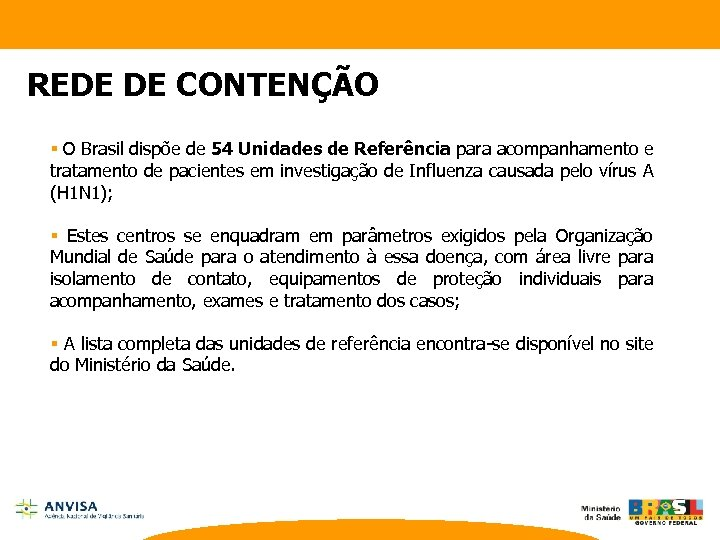 REDE DE CONTENÇÃO § O Brasil dispõe de 54 Unidades de Referência para acompanhamento