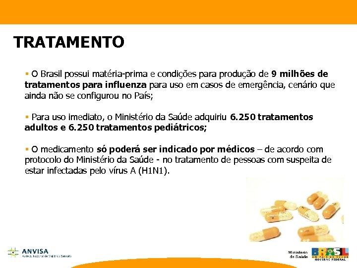 TRATAMENTO § O Brasil possui matéria-prima e condições para produção de 9 milhões de