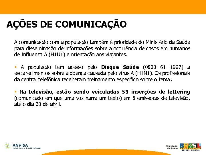 AÇÕES DE COMUNICAÇÃO A comunicação com a população também é prioridade do Ministério da