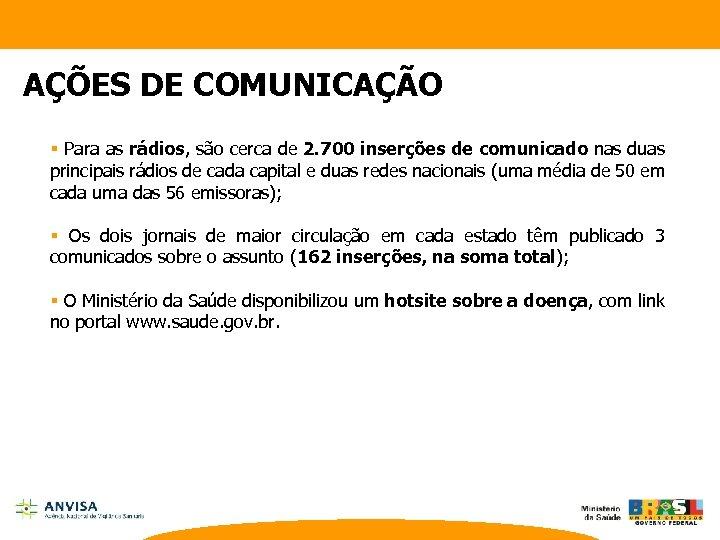 AÇÕES DE COMUNICAÇÃO § Para as rádios, são cerca de 2. 700 inserções de