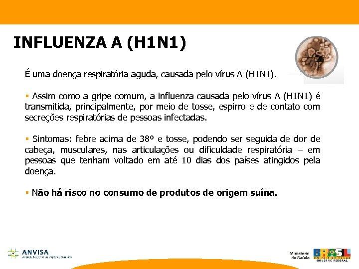 INFLUENZA A (H 1 N 1) É uma doença respiratória aguda, causada pelo vírus