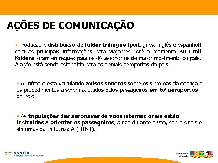 AÇÕES DE COMUNICAÇÃO § Produção e distribuição de folder trilingue (português, inglês e espanhol)