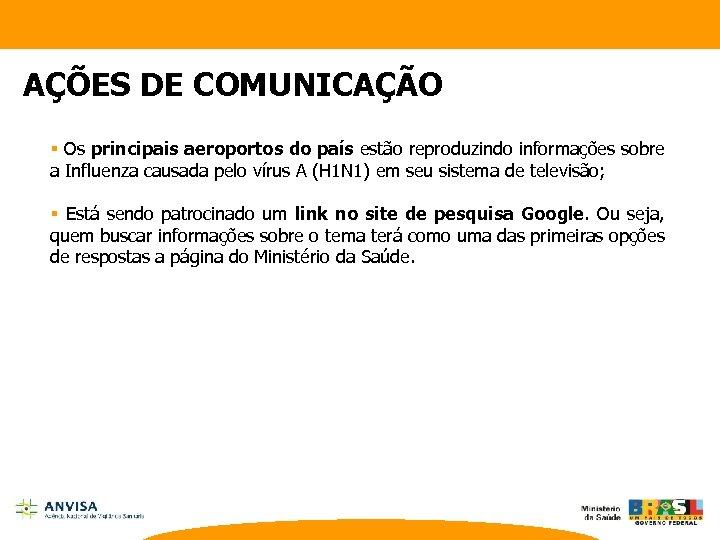 AÇÕES DE COMUNICAÇÃO § Os principais aeroportos do país estão reproduzindo informações sobre a