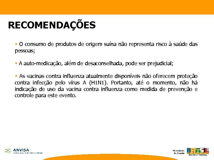 RECOMENDAÇÕES § O consumo de produtos de origem suína não representa risco à saúde