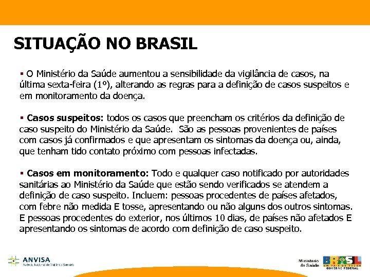 SITUAÇÃO NO BRASIL § O Ministério da Saúde aumentou a sensibilidade da vigilância de