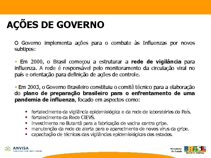 AÇÕES DE GOVERNO O Governo implementa ações para o combate às Influenzas por novos