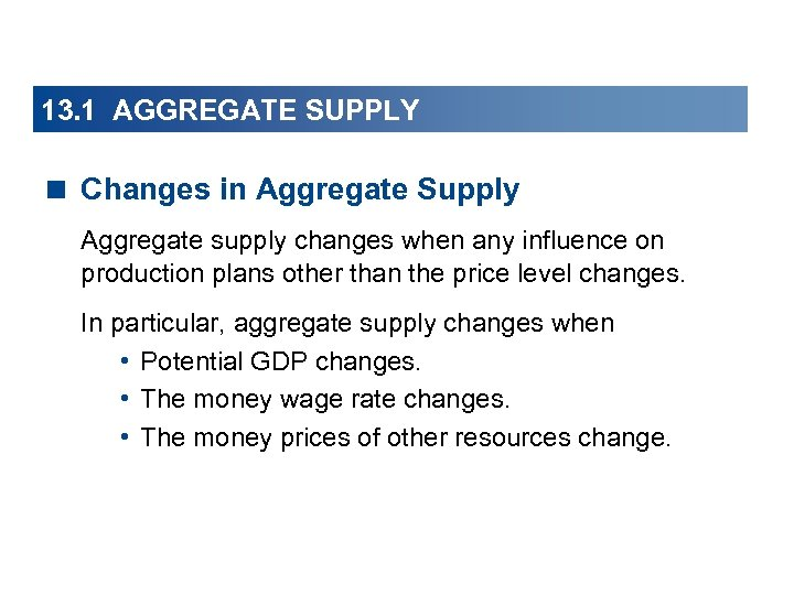 13. 1 AGGREGATE SUPPLY < Changes in Aggregate Supply Aggregate supply changes when any