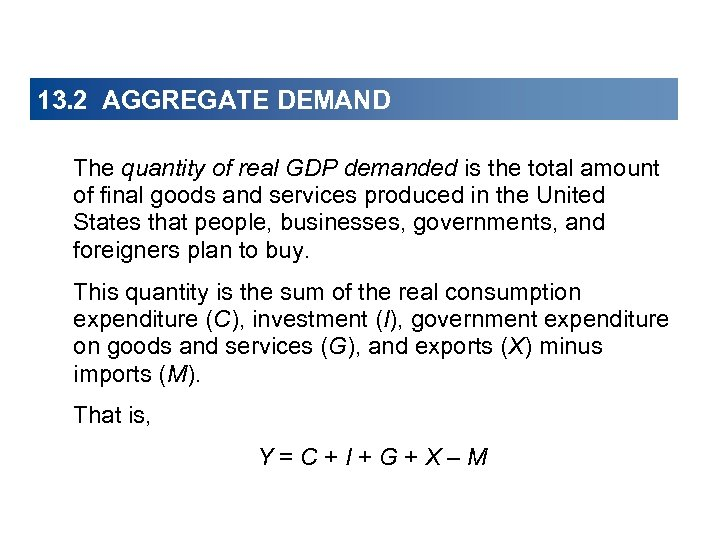 13. 2 AGGREGATE DEMAND The quantity of real GDP demanded is the total amount